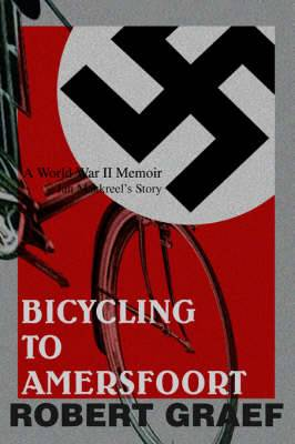 Bicycling to Amersfoort: A World War II Memoir