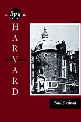 A Spy at Harvard: Novel