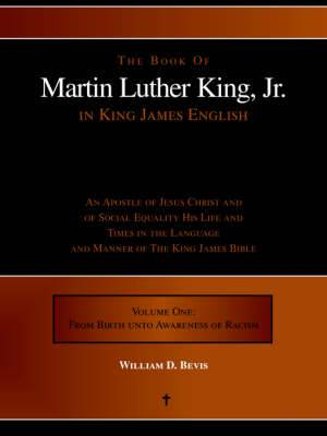 The Book of Martin Luther King, Jr. in King James English: An Apostle of Jesus Christ and of Social Equality His Life and Times in the Language and Ma