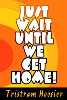 Just Wait Until We Get Home!