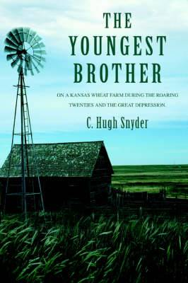 The Youngest Brother: On a Kansas Wheat Farm During the Roaring Twenties and the Great Depression.