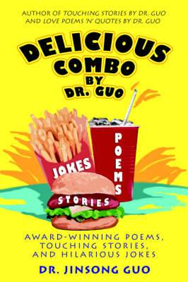 Delicious Combo by Dr. Guo: Award-Winning Poems, Touching Stories, and Hilarious Jokes