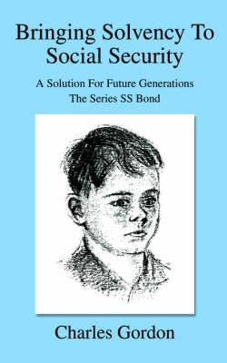 Bringing Solvency to Social Security: A Solution for Future Generationsthe Series SS Bond