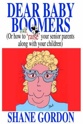 Dear Baby Boomers: (Or How to 'Raise' Your Senior Parents Along with Your Children)