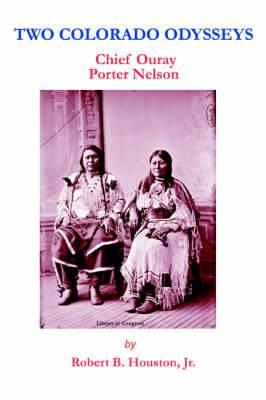 Two Colorado Odysseys: Chief Ouray Porter Nelson