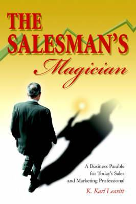 The Salesman's Magician: A Business Parable for Today's Sales and Marketing Professional