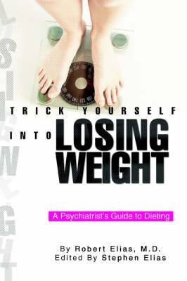 Trick Yourself Into Losing Weight: A Psychiatrist's Guide to Dieting