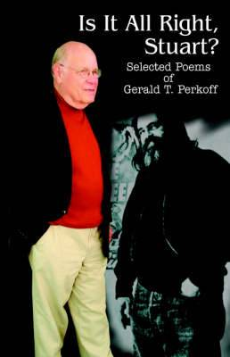 Is It All Right, Stuart?: Selected Poems of Gerald T. Perkoff