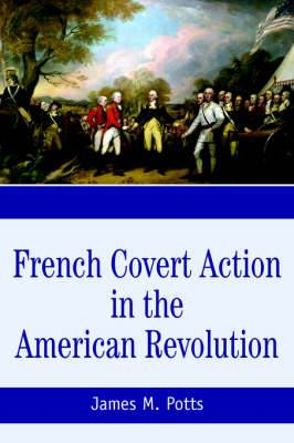 French Covert Action in the American Revolution: Memoirs and Occasional Papers Series