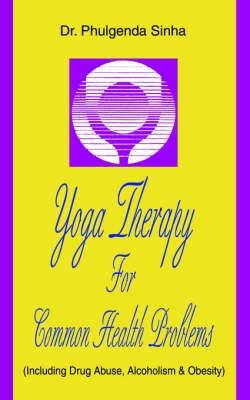Yoga Therapy for Common Health Problems: (Including Drug Abuse, Alcoholism & Obesity)