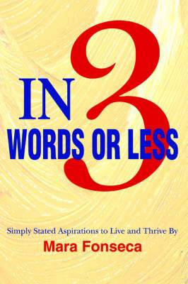 In 3 Words or Less: Simply Stated Aspirations to Live and Thrive by