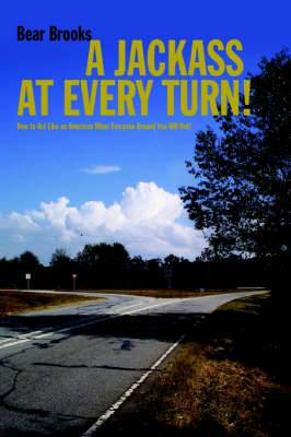 A Jackass at Every Turn!: How to Act Like an American When Everyone Around You Will Not!