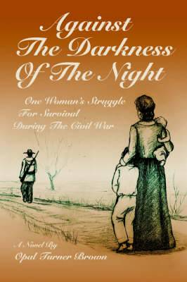 Against the Darkness of the Night: One Woman's Struggle for Survival During the Civil War