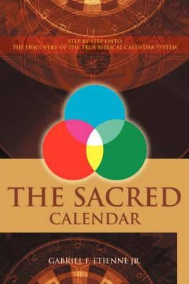 The Sacred Calendar: Step by Step Unto the Discovery of the True Biblical Calendar System