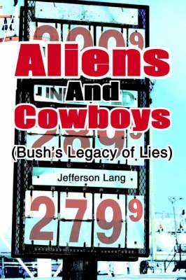 Aliens and Cowboys: (Bush's Legacy of Lies)