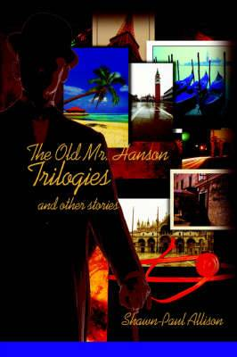 The Old Mr. Hanson Trilogies: And Other Stories