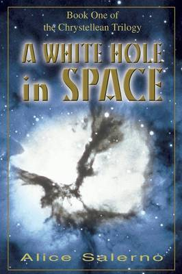 A White Hole in Space: Book One of the Chrystellean Trilogy