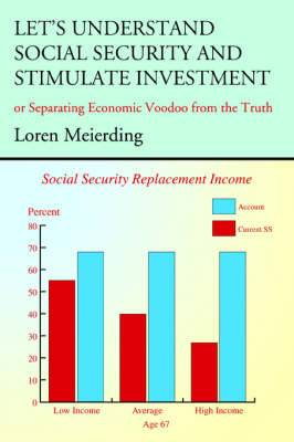 Let's Understand Social Security and Stimulate Investment: Or Separating Economic Voodoo from the Truth