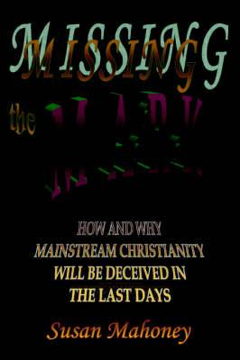 Missing the Mark: How and Why Mainstream Christianity Will Be Deceived in the Last Days