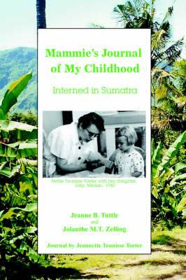 Mammie's Journal of My Childhood: Interned in Sumatra