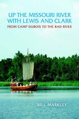 Up the Missouri River with Lewis and Clark: From Camp DuBois to the Bad River