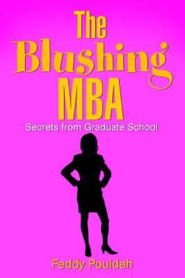 The Blushing MBA: (Secrets from Graduate School)
