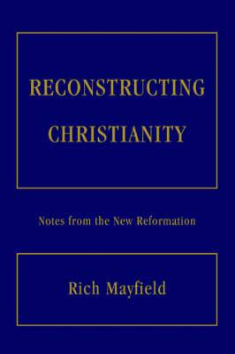 Reconstructing Christianity: Notes from the New Reformation