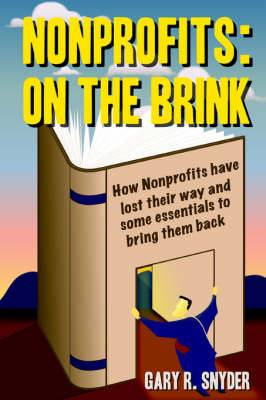 Nonprofits: On the Brink: How Nonprofits Have Lost Their Way and Some Essentials to Bring Them Back