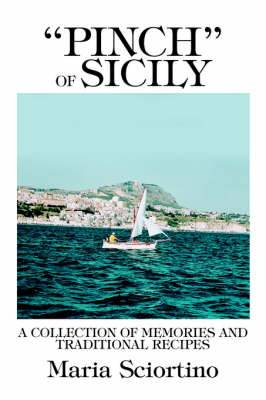 Pinch  of Sicily: A Collection of Memories and Traditional Recipes