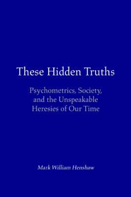 These Hidden Truths: Psychometrics, Society, and the Unspeakable Heresies of Our Time