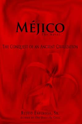 Mejico: The Conquest of an Ancient Civilization