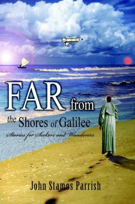 Far from the Shores of Galilee: Stories for Seekers and Wanderers