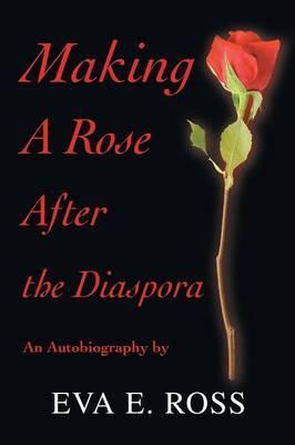 Making a Rose After the Diaspora: An Autobiography
