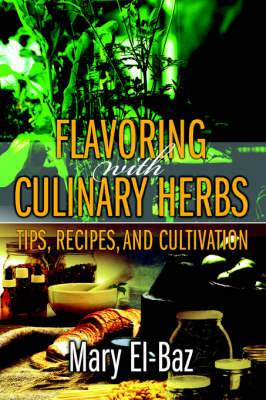 Flavoring with Culinary Herbs: Tips, Recipes, and Cultivation
