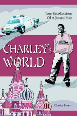 Charley's World: True Recollections of a Jinxed Man