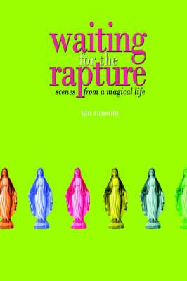 Waiting for the Rapture: Scenes from a Magical Life