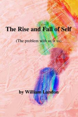 The Rise and Fall of Self: (The Problem with Us Is Us)