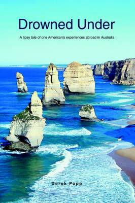 Drowned Under: A Tipsy Tale of One American's Experiences Abroad in Australia