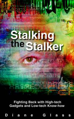 Stalking the Stalker: Fighting Back with High-Tech Gadgets and Low-Tech Know-How