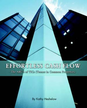 Effortless Cash Flow: The ABC's of Tics (Tenant in Common Properties)