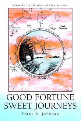 Good Fortune Sweet Journeys: A Novel of the Ozarks and Lake Superior
