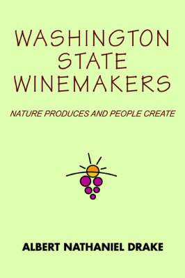 Washington State Winemakers: Nature Produces and People Create