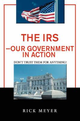 The IRS-Our Government in Action: Don't Trust Them for Anything!