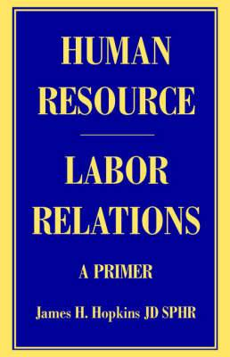 Human Resource/Labor Relations: A Primer