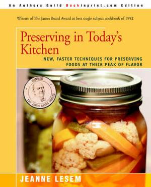 Preserving in Today's Kitchen: New, Faster Techniques for Preserving Foods at Their Peak of Flavor