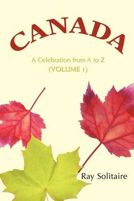 Canada: A Celebration from A to Z (Volume 1)