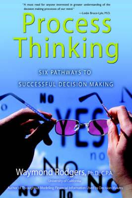 Process Thinking: Six Pathways to Successful Decision Making