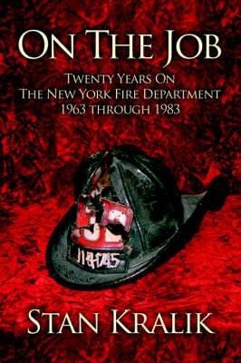 On the Job: Twenty Years on the New York Fire Department 1963 Through 1983