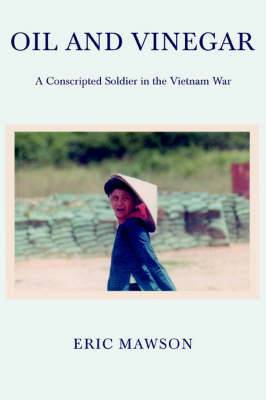 Oil and Vinegar: A Conscripted Soldier in the Vietnam War