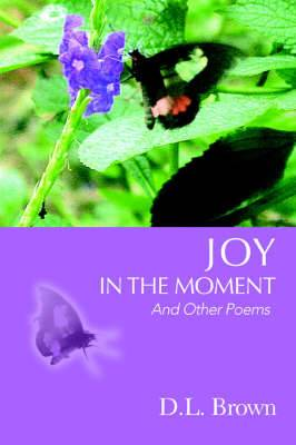 Joy in the Moment: And Other Poems
